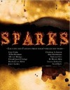 Sparks: Exciting New Fantasy From Today's Brightest Stars - Gary Cuba, Christian A. Larsen, Jamie Lackey, Scott M. Davis, Joshua J. Mark, T. Fox Dunham, Alex Shvartsman, Michael Hodges, Donald Jacob Uitvlugt, B. Morris Allen, Bartholomew Click, Lauren Liebowitz, Nathaniel Lee