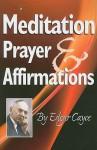 Meditation, Prayer & Affirmations - Edgar Cayce