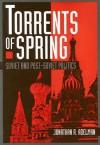 Torrents of Spring: Soviet and Post-Soviet Politics - Jonathan R. Adelman