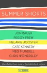 Summer Shorts - Cate Kennedy, Meg Mundell, Chris Womersley, Melanie Joosten, Peggy Frew, Jon Bauer
