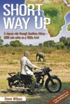 Short Way Up: A Classic Ride Through Southern Africa - 5,000 Solo Miles on a 1950s Ariel - Steve Wilson