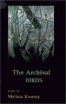 The Archival Birds - Melissa Kwasny