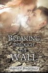 Breaking Through The Wall - Ashley Piscitelli