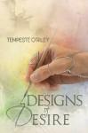 Designs of Desire - Tempeste O'Riley