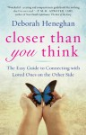 Closer Than You Think: The Easy Guide to Connecting with Loved Ones on the Other Side - Deborah Heneghan, Linda Sivertsen