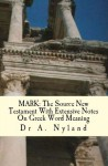 MARK: The Source New Testament With Extensive Notes On Greek Word Meaning - Ann Nyland