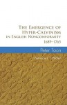 The Emergence of Hyper-Calvinism in English Nonconformity 1689-1965 - Peter Toon, J.I. Packer