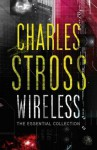 Wireless: The Essential Collection - Charles Stross