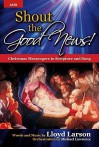 Shout the Good News!: Christmas Messengers in Scripture and Song - Lloyd Larson