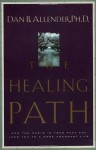 The Healing Path: How the Hurts in Your Past Can Lead You to a More Abundant Life - Dan B. Allender