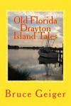 Old Florida Drayton Island Tales - Bruce A Geiger