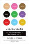 Whistling Vivaldi: How Stereotypes Affect Us and What We Can Do (Issues of Our Time) - Claude M. Steele