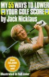 My 55 Ways to Lower Your Golf Score - Jack Nicklaus