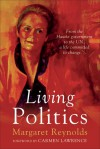 Living Politics: From the Hawke Government to the UN, a Life Committed to Change - Margaret Reynolds, Carmen Lawrence
