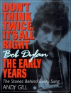Don't Think Twice, It's All Right -- Bob Dylan, the Early Years: The Stories Behind Every Song - Corrington Gill, Mike Flynn, Lucian Randall, Zoe Maggs