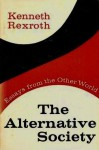 The Alternative Society: Essays From the Other World - Kenneth Rexroth
