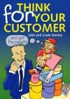Think For Your Customer - John Stanley, Linda Stanley
