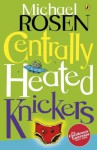 Centrally Heated Knickers (Puffin Poetry) - Michael Rosen