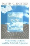 Getting to the 21st Century: Voluntary action and the global agenda - David C. Korten