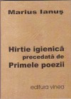 Hîrtie igienică precedată de Primele poezii - Marius Ianuș