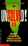 Unsolved! II: More Famous Real Life Mysteries - George Sullivan