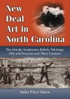 New Deal Art in North Carolina: The Murals, Sculptures, Reliefs, Paintings, Oils and Frescoes and Their Creators - Anita Price Davis