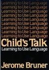 Child's Talk: Learning to Use Language - Jerome S. Bruner