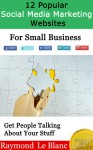 12 Popular Social Media Marketing Websites For Small Business. - Raymond Le Blanc