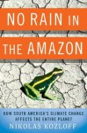 No Rain in the Amazon: How South America's Climate Change Affects the Entire Planet (MacSci) - Nikolas Kozloff