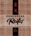 Essential Reiki: A Complete Guide to an Ancient Healing Art - Diane Stein
