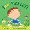 Too Pickley! - Jean Reidy, Geneviève Leloup, Genevieve Leloup