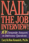 Nail the Job Interview!: 101 Dynamite Answers to Interview Questions - Caryl Krannich, Ron Krannich