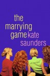 The Marrying Game: A Novel - Kate Saunders