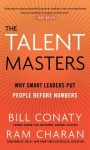The Talent Masters: Why Smart Leaders Put People Before Numbers - Bill Conaty, Ram Charan