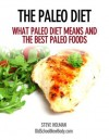 The Paleo Diet, What Paleo Diet Means And The Best Paleo Foods - Becky Holman, Steve Holman