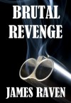 Brutal Revenge - James Raven