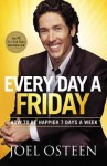 Every Day a Friday (Enhanced Edition): How to Be Happier 7 Days a Week - Joel Osteen
