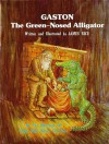 Gaston the Green-Nosed Alligator - James Rice