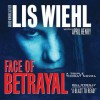 Face of Betrayal: A Triple Threat Novel (Audio) - Pam Turlow, Lis Wiehl, April Henry