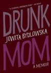 Drunk Mom: A Memoir - Jowita Bydlowska