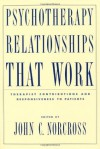 Psychotherapy Relationships that Work: Therapist Contributions and Responsiveness to Patients - John C. Norcross