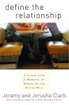 Define the Relationship: A Candid Look at Breaking Up, Making Up, and Dating Well - Jeramy Clark, Jerusha Clark