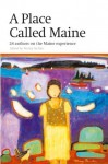Place Called Maine: 24 Writers on the Maine Experience - Wesley McNair