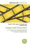Dragon Ball Characters - Agnes F. Vandome, John McBrewster, Sam B Miller II