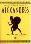 Alexandros Il Figlio Del Sogno - Valerio Massimo Manfredi