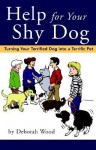 Help for Your Shy Dog: Turning Your Terrified Dog into a Terrific Pet - Deborah Wood, Amy Aitken, Lorenz Arner