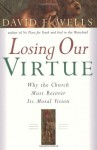 Losing Our Virtue: Why the Church Must Recover Its Moral Vision - David F. Wells