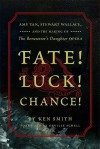 Fate! Luck! Chance!: Amy Tan, Stewart Wallace, and the Making of The Bonesetter's Daughter - Ken Smith