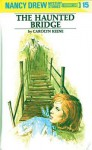 The Haunted Bridge (Nancy Drew, #15) - Carolyn Keene