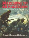 Marching To Armageddon: Canadians And The Great War 1914 1919 - Desmond Morton, J.L. Granatstein